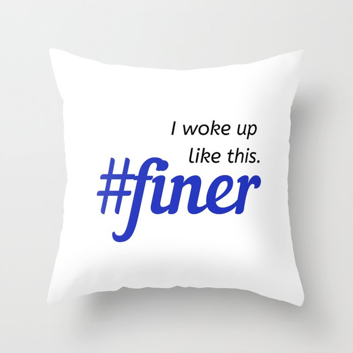 I woke up like this. #finer Throw Pillow