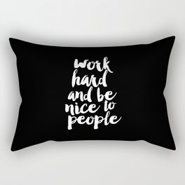 Work Hard Be Nice to People black and white monochrome typography poster design home decor wall art Rectangular Pillow