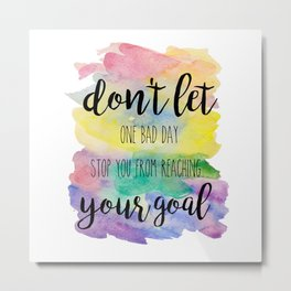 Don't let one bad day Metal Print