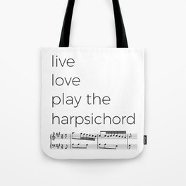 Live, love, play the harpsichord Tote Bag