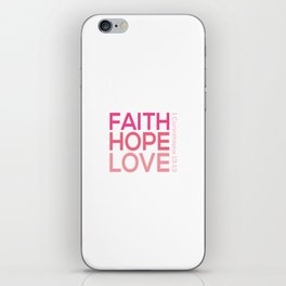 Faith Hope love,Christian,Bible Quote 1 Corinthians13:13 iPhone Skin