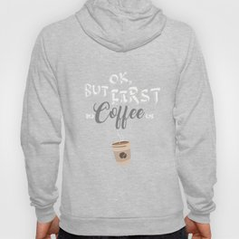 Ok, But First Coffee Hoody
