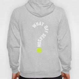 What Off Season Tennis Funny Sports T-Shirt Hoody