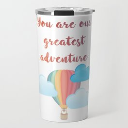 You are our greatest adventure Travel Mug