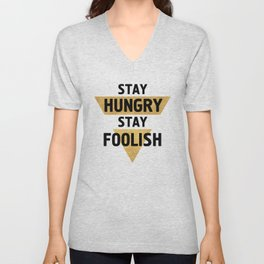 STAY HUNGRY STAY FOOLISH wisdom quote Unisex V-Neck