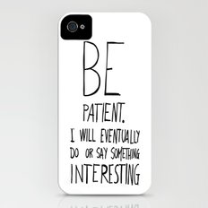 Be patient. Slim Case iPhone (4, 4s)