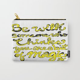 Be With Someone Who Thinks You're a bit of MAGIC Carry-All Pouch