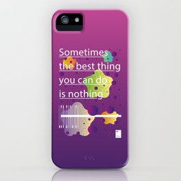 Sometimes the best thing you can do is nothing iPhone Case