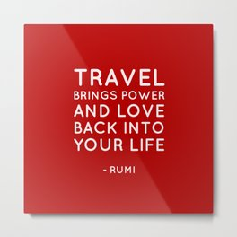 Travel brings power and love back into your life.  Rumi Quote Metal Print