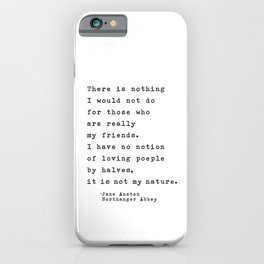 Jane Austen Friendship Quote - There is nothing I would not do iPhone Case
