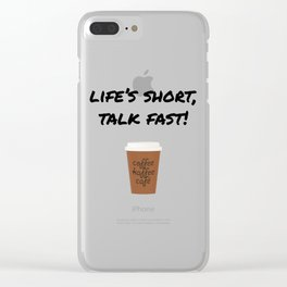 Life's Short, Talk Fast Clear iPhone Case