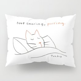 Not Snoring, Purring. Pillow Sham