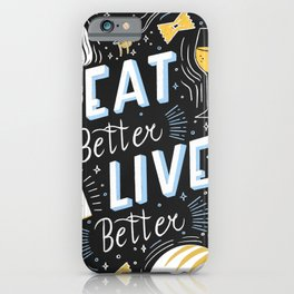 Eat better live better iPhone Case
