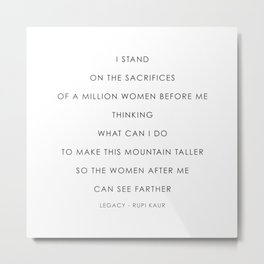 Quote by Rupi Kaur, I stand on the sacrifices of a million women before me thinking Metal Print