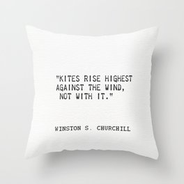 """Kites rise highest against the wind, not with it.""  ― Winston S. Churchill Throw Pillow"