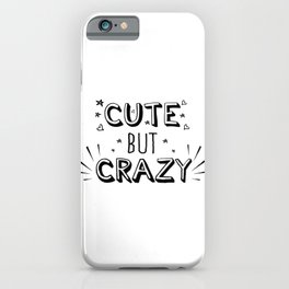 Cute but crazy - funny humor sayings typography illustration iPhone Case