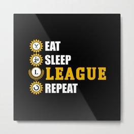 league of legends eat sleep leageu repeat Metal Print