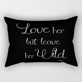 Love Her But Leave Her Wild Rectangular Pillow