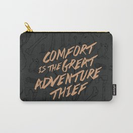 Comfort is the Great Adventure Thief Carry-All Pouch