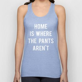 Home is where the pants aren't Unisex Tank Top
