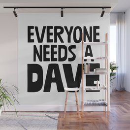 Everyone Needs A Dave Wall Mural