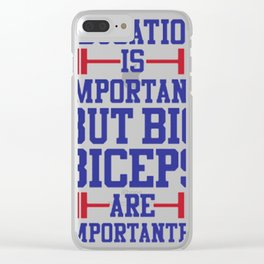 BIG BICEPS ARE IMPORTANTER Clear iPhone Case