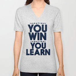 Sometimes you win, sometimes you learn, life lesson, typography inspiration , think positive vibes Unisex V-Neck