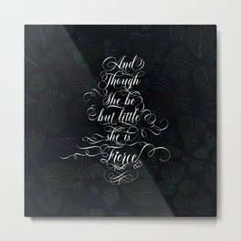 And though she be but little she is fierce (Dark Gothic Leaves) Metal Print
