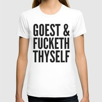 sayings T-shirts featuring GOEST AND FUCKETH THYSELF by CreativeAngel