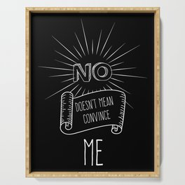 NO, doesn't mean convince ME - black Serving Tray