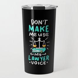 Lawyer Design: Don't Make Me Use My Lawyer Voice Travel Mug