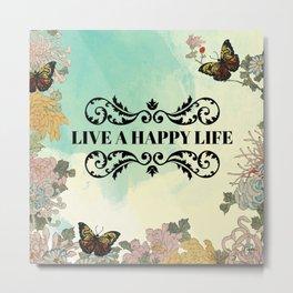 Live a Happy Life. Metal Print