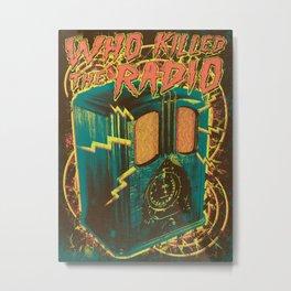 Who Killed The Radio Metal Print