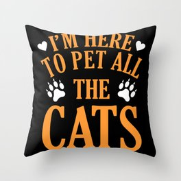 I'm here to pet all the cats Throw Pillow