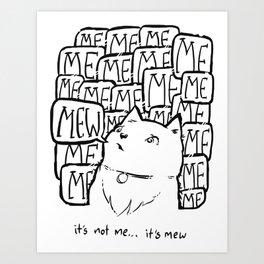 It's not Me, it's Mew. Art Print