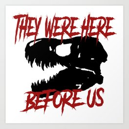 They were here before us Art Print