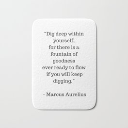 STOIC philosophy quotes - Marcus Aurelius - Dig deep within yourself Bath Mat