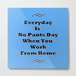 Everyday Is No Pants Day Metal Print