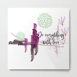 Everything With Love, Corinthians Bible Verse Metal Print
