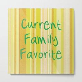 Current Family Favorite Metal Print