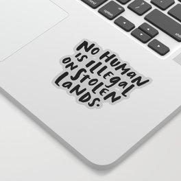 No Human is Illegal on Stolen Lands Sticker