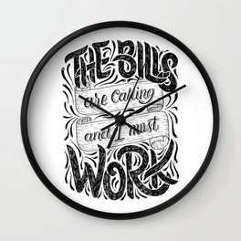 The Bills Are Calling And I Must Work Wall Clock