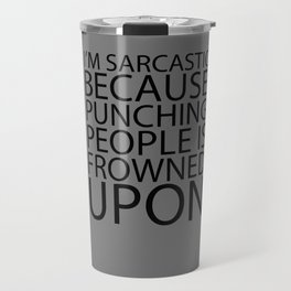 I'm Sarcastic Because Punching People Is Frowned Upon Travel Mug