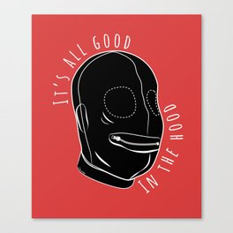 All Good In The Hood - BDSM Funny Canvas Print