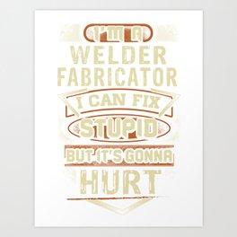 Sarcastic Welder Fabricator Shirt Art Print