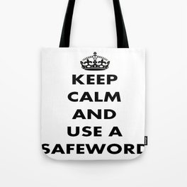 Keep Calm and Use A Safeword Tote Bag