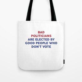Bad Politicians Elected by People Who Don't Vote T-Shirt Tote Bag
