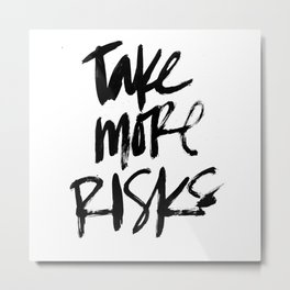 Take More Risks Metal Print