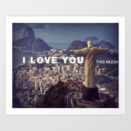 Rio de Janeiro - I love you this much Art Print