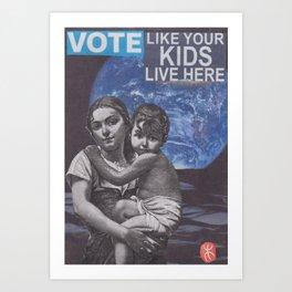 Vote Like your Kids Live Here Art Print